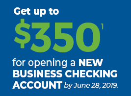 Get up to $350 for opening a new business checking account by June 28, 2019.